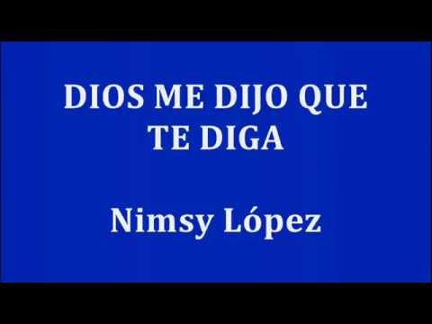 DIOS ME DIJO QUE TE DIGA  -  Nimsy López