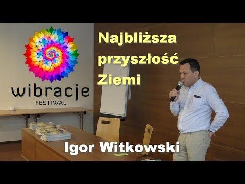 Igor Witkowski -  Najbliższa przyszłość Ziemi