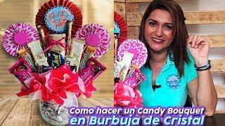 Como Hacer Un Ramo De DULCES |  Candy Bouquet En Una Burbuja De Cristal