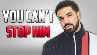 Why Drake Is Unstoppable..