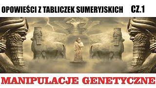 OPOWIEŚCI Z TABLICZEK SUMERYJSKICH – CZ.1 MANIPULACJE GENETYCZNE. Jarosław Dobrucki