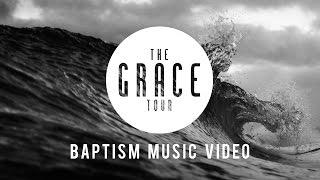 GRACE Tour Baptism Video!!!