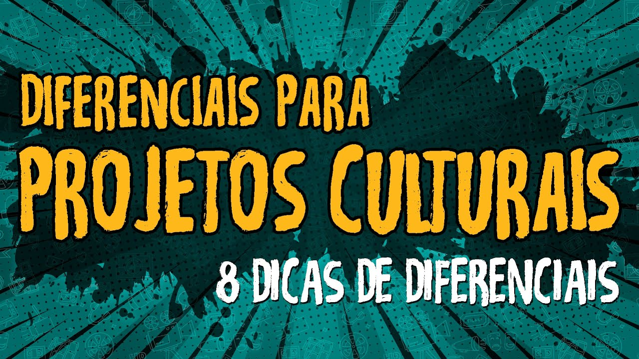 Diferenciais Para Projetos Culturais – 8 Dicas