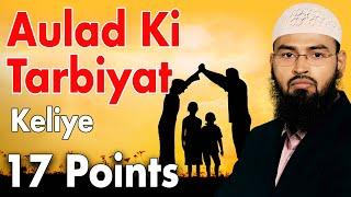 Aulad Ki Tarbiyat Keliye 17 Nukaat - 17 Points Helpful In Raising Children By Adv. Faiz Syed