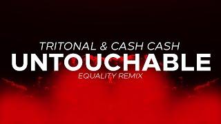 Tritonal & Cash Cash - Untouchable (Equality Remix)
