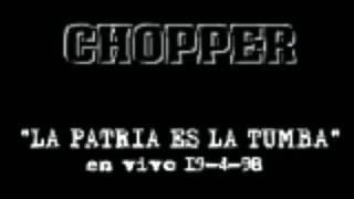 CHOPPER - LA PATRIA ES LA TUMBA