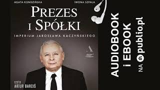 Prezes i Spółki. Imperium Jarosława Kaczyńskiego. Agata Kondzińska, Iwona Szpala. Audiobook PL