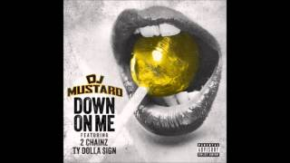 DJ Mustard - Down On Me ft. 2 Chainz & Ty Dolla $ign (Explicit)