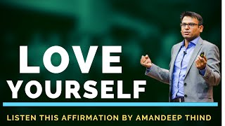 "LISTEN THIS ""LOVE YOUR SELF AFFIRMATION"" BY AMANDEEP THIND"