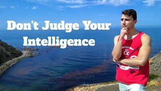 Don't Judge Your Intelligence
