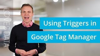 Tutorial // Using Triggers in Google Tag Manager