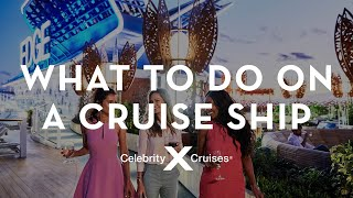 Celebrity Cruises: What To Do On A Cruise Ship