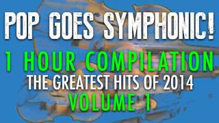 """2014 POP GOES SYMPHONIC COMPILATION VOL. 1"" (ORCHESTRAL COVER TRIBUTE) - SYMPHONIC POP"