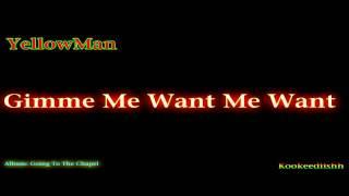 Yellowman - Gimme Me Want Me Want