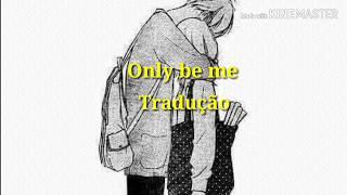 DROELOE   Only Be Me { Tradução }