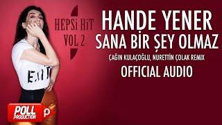 Hande Yener - Sana Bir Şey Olmaz - Çağın Kulaçoğlu, Nurettin Çolak Remix - ( Official Audio )