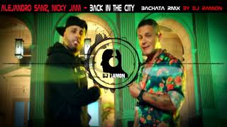 Alejandro Sanz, Nicky Jam - Back In The City (Bachata Remix By 🎧DJ Ramon🎧)