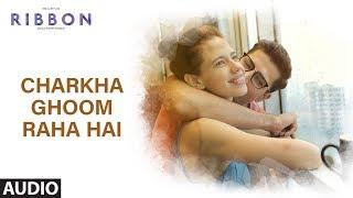 Charkha Ghoom Raha Hai Full Audio Song   RIBBON   Kalki Koechlin   Sumeet Vyas