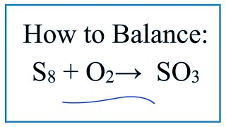How To Balance S8 + O2 = SO3 (Sulfur + Oxygen Gas)