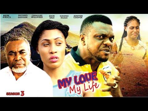 My Love My Life [Starr. Ngozi Ezeonu, Zach Orji, Ken Erics, Chinyere Wilfred, Michael Godson, Cooper Jennifer] (Part 3)