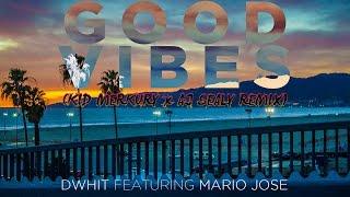 Good Vibes - DWhit feat Mario Jose (KID MERKURY X AJ SEALY REMIX)