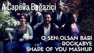 A Capella Boğaziçi - O Sen Olsan Bari / Rockabye / Shape Of You Mashup