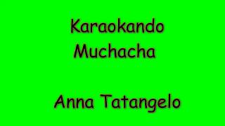 Karaoke Italiano - Muchacha - Anna Tatangelo ( Testo )