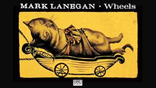 Mark Lanegan - Wheels