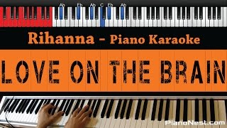 Rihanna  Love On The Brain  HIGHER Key Piano Karaoke / Sing Along
