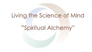 Living the Science of Mind Series | Spiritual Alchemy | Spirituality | Agape