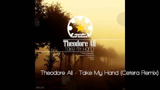 Theodore Ali - Take My Hand (Cetera Remix)