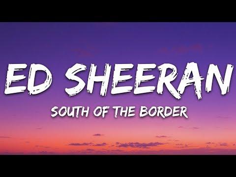 Ed Sheeran, Camila Cabello & Cardi B  - South of the Border (Lyrics) Letra