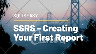 SSRS - Creating  Your First Report
