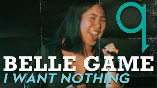 Belle Game - I Want Nothing (LIVE)