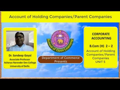 CORPORATE ACCOUNTING - ACCOUNT OF HOLDING COMPANIES/ PARENT COMPANIES UNIT - 5 By - DR. SANDEEP GOEL