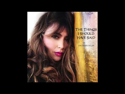 """Lisa Dawn Miller """"The Things I Should Have Said"""""""
