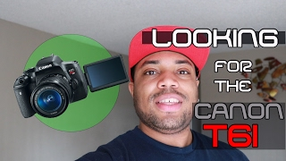 Looking For The Canon T6i