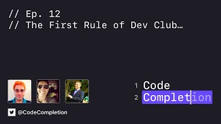 Code Completion Episode 12: The First Rule of Dev Club…