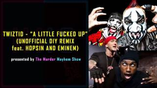 Twiztid - A Little Fucked Up UNNOFICIAL DIY REMIX feat. Hopsin and Eminem