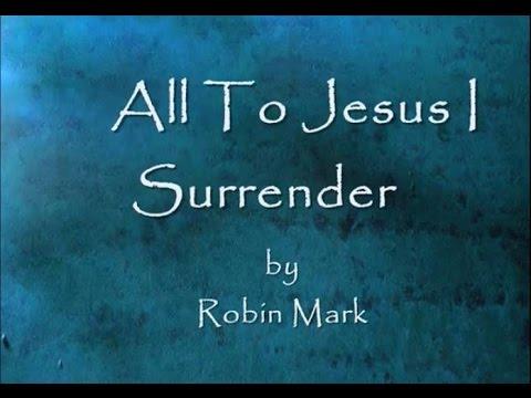 All To Jesus I Surrender By Robin Mark Lyrics Chords