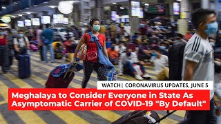 COVID-19 Updates | Meghalaya to Consider Everyone in the State as Asymptomatic Carriers of the Virus