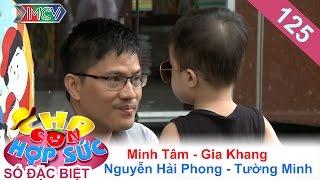 CHA CON HỢP SỨC | Tập 125 FULL | Nguyễn Hải Phong giả gái - Vũ Minh Tâm dạy con bài học lớn | 261116