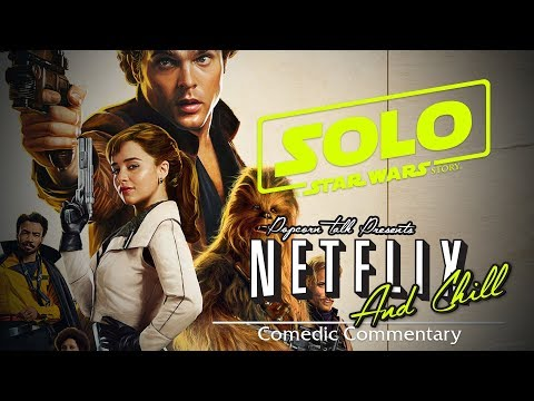 Making Fun of Solo: A Star Wars Story - Netflix & Chill (A Watchalong Series)