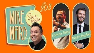 MIKE WARD SOUS ÉCOUTE #203 – (Étienne Dano et Martin Vachon)