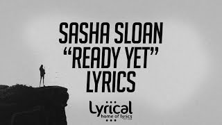 Sasha Sloan   Ready Yet Lyrics