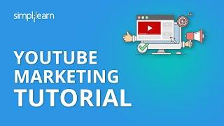 YouTube Marketing Tutorial | YouTube Marketing Tips | Digital Marketing Tutorial | Simplilearn