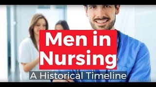 View the video Men in Nursing: A Historical Timeline
