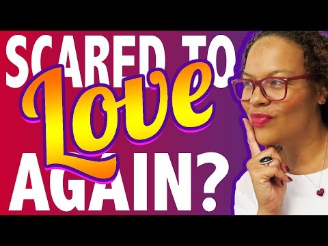 Scared to love again?