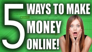 5 Ways to MAKE MONEY ONLINE FAST?