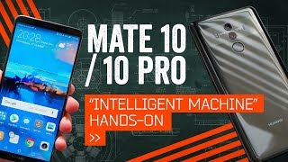 """Huawei Mate 10 & Huawei Mate 10 Pro: Hands-On With """"The Intelligent Machine"""""""